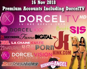 16 Nov 2018 Premium Accounts Including DorcelTV