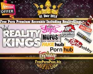 01 Dec 2018 Free Porn Premium Accounts Including RealityKings